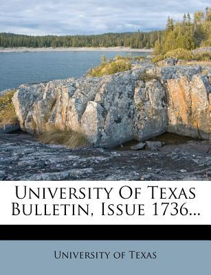 University of Texas Bulletin, Issue 1736... written by University Of Texas