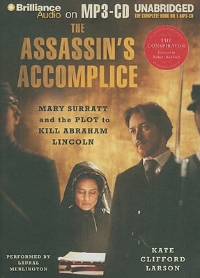 The Assassin's Accomplice: Mary Surratt and the Plot to Kill Abraham Lincoln book written by Kate Clifford Larson
