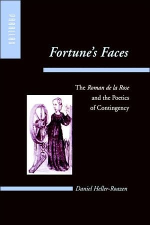 Fortune's Faces: The Roman de la Rose and the Poetics of Contingency book written by Daniel Heller-Roazen