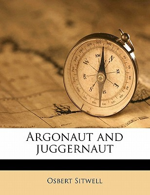 Argonaut and Juggernaut book written by Sitwell, Osbert
