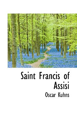 Saint Francis of Assisi book written by Kuhns, Oscar