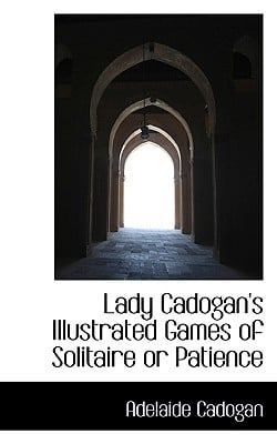 Lady Cadogan's Illustrated Games of Solitaire or Patience book written by Cadogan, Adelaide