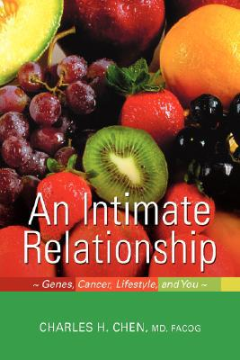 An Intimate Relationship: Genes, Cancer, Lifestyle, and You written by Chen, Charles H.