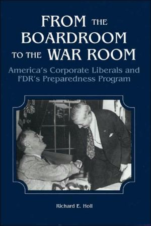 From the Boardroom to the War Room: America's Corporate Liberals and FDR's Preparedness Program book written by Richard E. Holl