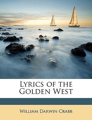 Lyrics of the Golden West book written by Crabb, William Darwin