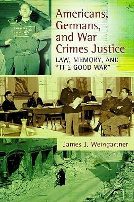 Americans, Germans, and War Crimes Justice: Law, Memory, and