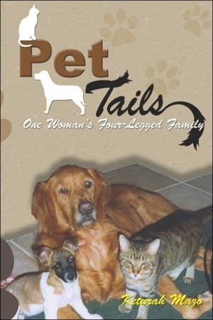 Pet Tails: One Woman's Four-Legged Family book written by Keturah Mazo