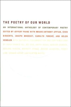 The Poetry of Our World: An International Anthology of Contemporary Poetry book written by Ed J. Paine