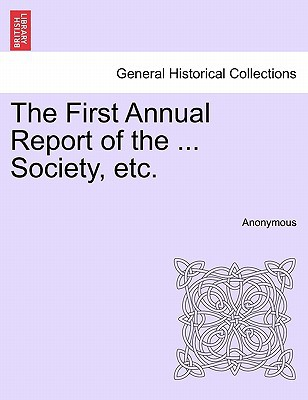 The First Annual Report of the ... Society, Etc. written by Anonymous