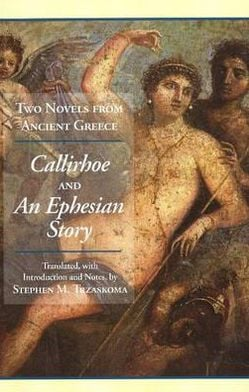 Two Novels from Ancient Greece: Chariton's Callirhoe and Xenophon of Ephesos' an Ephesian Tale - Anthia and Habrocomes written by Stephen Trzaskoma