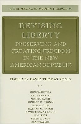 Devising Liberty: Preserving and Creating Freedom in the New American Republic book written by David Thomas Konig