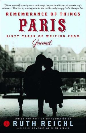 Remembrance of Things Paris: Sixty Years of Writing from Gourmet book written by Gourmet Magazine Editors
