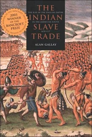 The Indian Slave Trade: The Rise of the English Empire in the American South, 1670-1717 book written by Alan Gallay