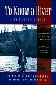 To Know a River: A Haig-Brown Reader book written by Valerie Haig-Brown