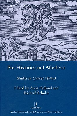 Pre-Histories and Afterlives: Studies in Critical Method for Terence Cave book written by Holland, Anna , Scholar, Richard