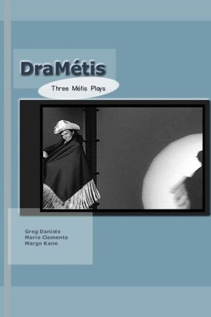 DraM?tis: Three Plays by Metis Authors book written by Maria Campbell