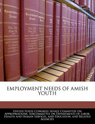 Employment Needs of Amish Youth written by United States Congress Senate Committee