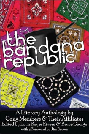 Bandana Republic: A Literary Anthology by Gang Members and Their Affliliates written by Louis Reyes Rivera