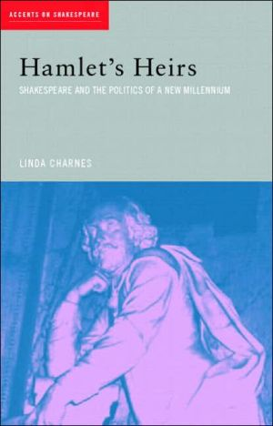 Hamlet's Heirs: Shakespeare and the Politics of a New Millenium book written by Linda Charnes