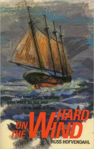 Hard on the Wind: The True Story of a Boy Who Went to sea and Came Back a Man book written by Russ Hofvendahl