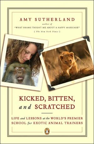 Kicked, Bitten, and Scratched: Life and Lessons at the World's Premier School for Exotic Animal Trainers book written by Amy Sutherland