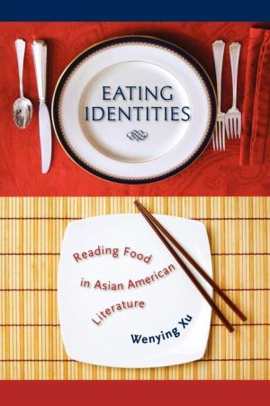 Eating Identities: Reading Food in Asian American Literature book written by Wenying Xu