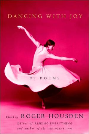 Dancing with Joy: 99 Poems book written by Roger Housden