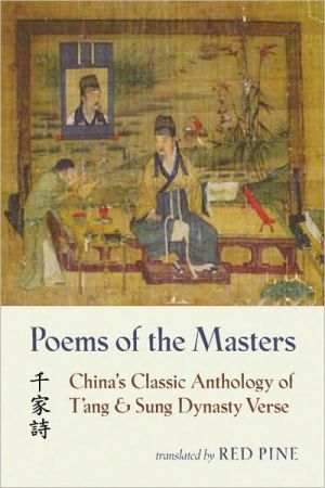 Poems of the Masters: China's Classic Anthology of T'ang and Sung Dynasty Verse book written by Red Pine