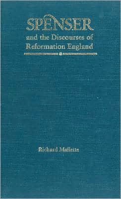 Spenser And The Discourses Of Reformation England book written by Richard Mallette