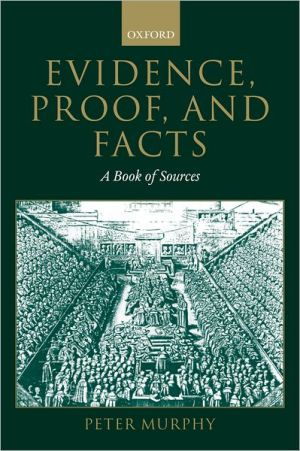 Evidence, Proof, and Facts: A Book of Sources book written by Peter Murphy