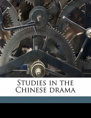 Studies in the Chinese Drama book written by Buss, Kate