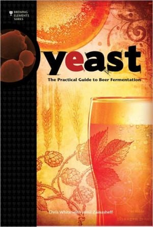 Yeast: The Practical Guide to Beer Fermentation written by Chris White