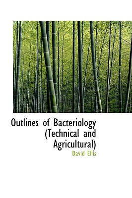 Outlines of Bacteriology (Technical and Agricultural) written by Ellis, David