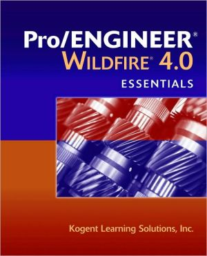 Pro/ENGINEER Wildfire 4. 0 Essentials book written by Kogent Learning Solutions Inc