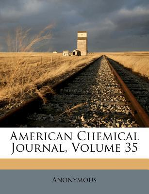 American Chemical Journal, Volume 35 written by Anonymous