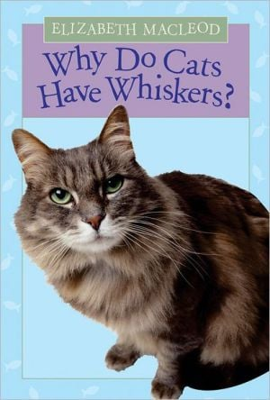 Why Do Cats Have Whiskers? written by Elizabeth MacLeod