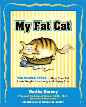 My Fat Cat: Ten Simple Steps to Help Your Pet Lose Weight for a Long and Happy Life book written by Martha Garvey