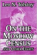 On The Moscow Census And Other Essays book written by Leo N Tolstoy