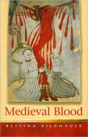 Medieval Blood book written by Bettina Bildhauer