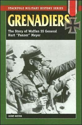 Grenadiers: The Story of Waffen SS General Kurt 'Panzer' Meyer book written by Kurt Meyer