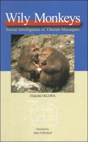 Wily Monkeys: Social Intelligence of Tibetan Macaques book written by Hideshi Ogawa