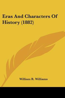 Eras And Characters Of History (1882) written by William R. Williams