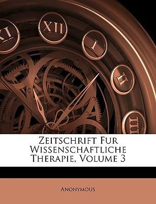 Zeitschrift Fur Wissenschaftliche Therapie, Volume 3 book written by Anonymous
