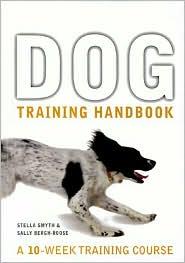 Dog Training Handbook: A 10-Week Training Course book written by Stella Smyth, Sally Bergh-Roose