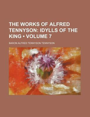 The Works of Alfred Tennyson (Volume 7) written by Tennyson, Alfred Tennyson , Tennyson, Baron Alfred Tennyson