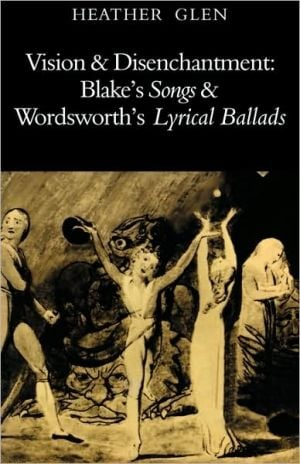 Vision and Disenchantment: Blake's Songs and Wordsworth's Lyrical Ballads book written by Heather Glen