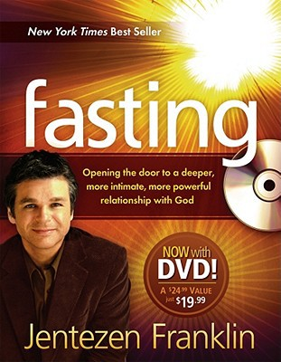 Fasting (Book with DVD): Opening the Door to a Deeper, More Intimate, More Powerful Relationship with God written by Franklin, Jentezen