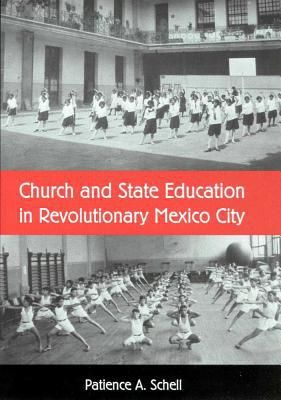 Church and State Education in Revolutionary Mexico City book written by Patience A. Schell