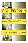 California and the Fictions of Capital book written by George L. Henderson