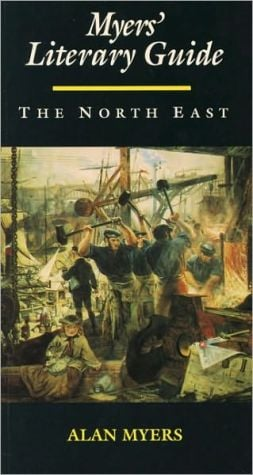 Myers' Literary Guide: The North East written by Alan Myers